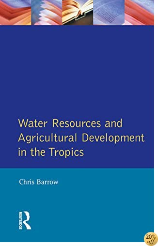 Water Resources and Agricultural Development in the Tropics (Longman Development Studies)