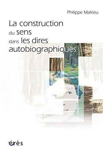 la-construction-du-sens-dans-les-dires-autobiographiques-french-edition