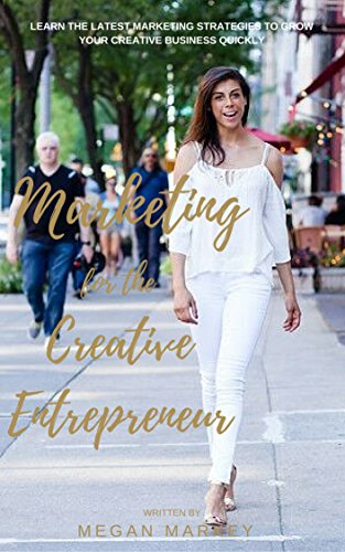 marketing-for-the-creative-entrepreneur-learn-the-latest-marketing-strategies-to-grow-your-creative-business-quickly