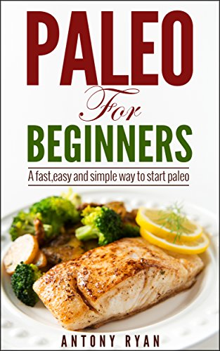 paleo-for-beginners-a-fast-easy-and-simple-plan-to-start-paleo-paleo-dietpaleo-cookbook-paleo-recipes-paleo-foods