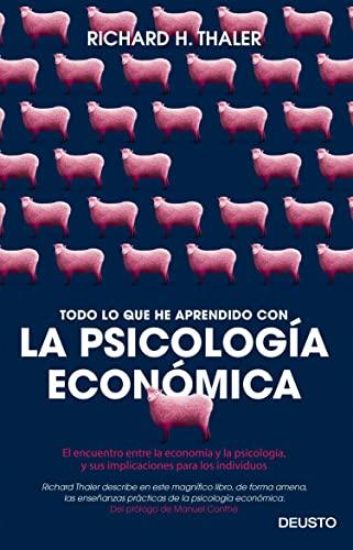 todo-lo-que-he-aprendido-con-la-psicologa-econmica-el-encuentro-entre-la-economa-y-la-psicologa-y-sus-implicaciones-para-los-individuos-spanish-edition