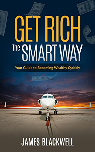 get-rich-the-smart-way-your-guide-to-getting-wealthy-quickly-money-wealth-rich-passive-income-business