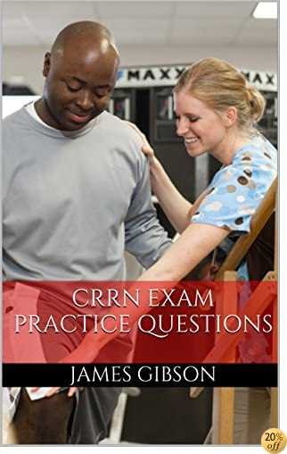 CRRN Exam Practice Questions: Practice Questions for the Certified Rehabilitation Registered Nurse Exam (CRRN Practice Questions)