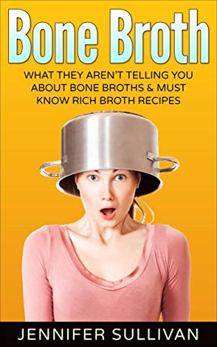 bone-broth-what-they-arent-telling-you-about-bone-broths-must-know-rich-broth-recipes-anti-inflammatory-lose-weight-anti-aging-paleo-diet-natural-remedies-soups-stews-book-1