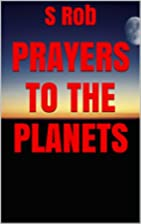 Prayers to the Planets by S Rob