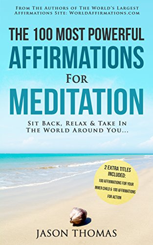affirmation-the-100-most-powerful-affirmations-for-meditation-2-amazing-affirmative-books-included-for-your-inner-child-for-action-sit-back-relax-take-in-the-world-around-you