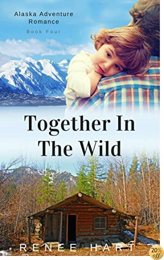 TTogether in the Wild (Alaska Adventure Romance Novella Book 4)