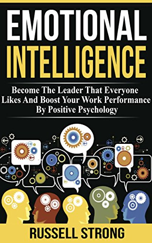 emotional-intelligence-become-the-leader-that-everyone-likes-and-boost-your-work-performance-by-positive-psychology-leadership-development-interpersonal-empathy-professional-relationships