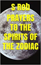 PRAYERS TO THE SPIRITS OF THE ZODIAC by S…