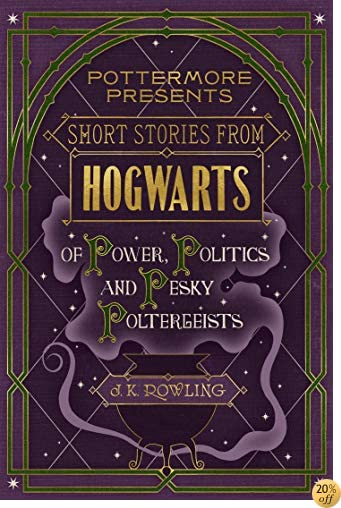 TShort Stories from Hogwarts of Power, Politics and Pesky Poltergeists (Kindle Single) (Pottermore Presents)