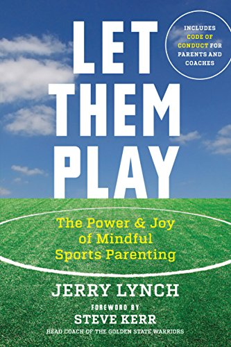 let-them-play-the-mindful-way-to-parent-kids-for-fun-and-success-in-sports
