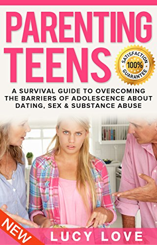 parenting-teens-a-survival-guide-to-overcoming-the-barriers-of-adolescence-about-dating-sex-and-substance-abuse