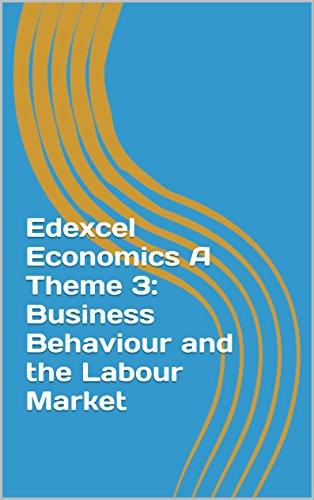 edexcel-economics-a-theme-3-business-behaviour-and-the-labour-market