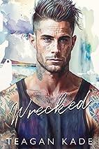 Wrecked by Teagan Kade