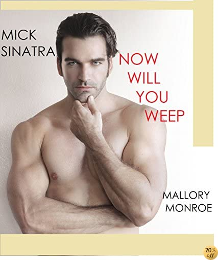 TMick Sinatra: Now Will You Weep (The Mick Sinatra Series Book 6)