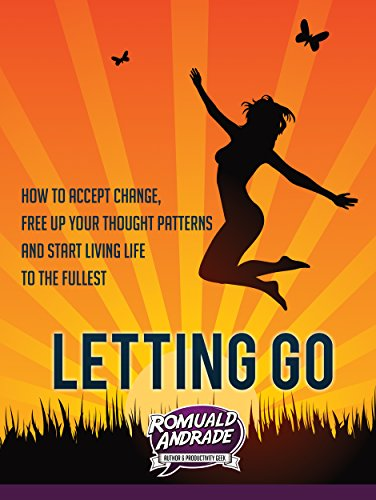 letting-go-how-to-accept-change-free-up-your-thought-patterns-and-start-living-life-to-the-fullest