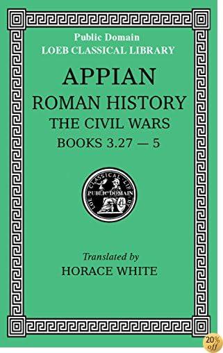 TLoeb Classical Library 5 (LCL5): Appian's Roman History: The Civil Wars (Books 3.27-5)