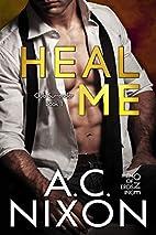 Heal Me by A. C. Nixon