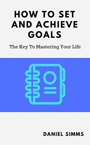 how-to-set-and-achieve-goals-the-key-to-mastering-your-life