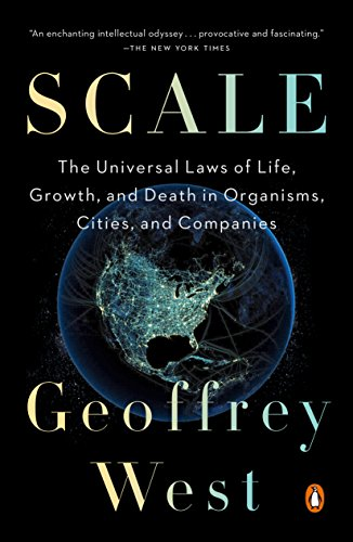 scale-the-universal-laws-of-life-growth-and-death-in-organisms-cities-and-in-organisms-cities-economies-and-companies