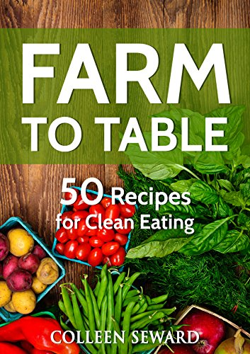 farm-to-table-50-recipes-for-clean-eating-clean-diet-cookbook