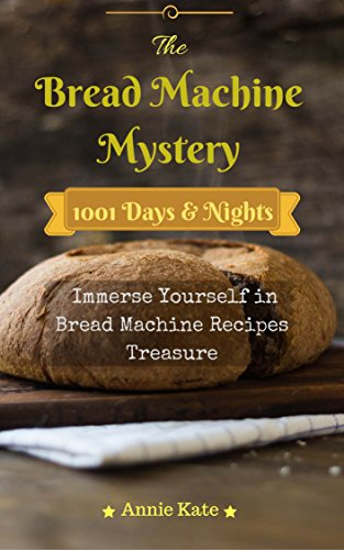 the-bread-machine-mystery-1001-days-and-nights-immerse-yourself-in-bread-machine-recipes-treasure
