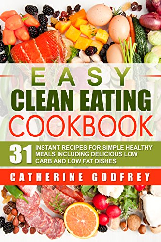 easy-clean-eating-cookbook-31-instant-recipes-for-simple-healthy-meals-including-delicious-low-carb-and-low-fat-dishes