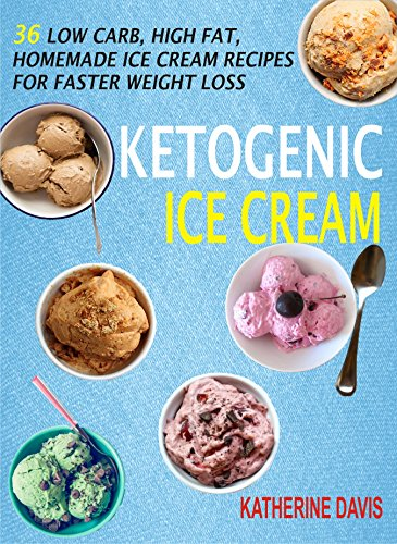 ketogenic-ice-cream-36-low-carb-high-fat-homemade-ice-cream-recipes-for-faster-weight-loss