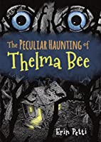 The Peculiar Haunting of Thelma Bee by Erin…
