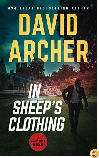 TIn Sheep's Clothing - An Action Thriller Novel (A Noah Wolf Novel, Thriller, Action, Mystery Book 3)