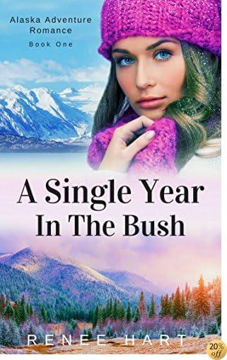 TA Single Year In The Bush (Alaska Adventure Romance Novella Book 1)