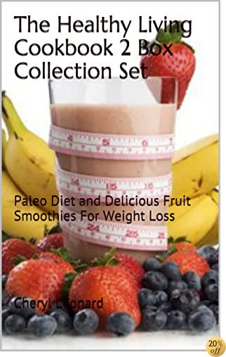 The Healthy Living Cookbook 2 Box Collection Set: Paleo Diet And Delicious Fruit Smoothies For Weight Loss