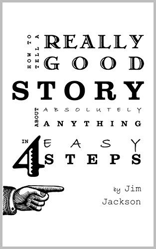 how-to-tell-a-really-good-story-about-absolutely-anything-in-4-easy-steps