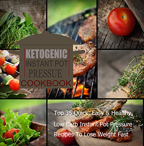 ketogenic-instant-pot-pressure-cookbook-top-35-quick-easy-healthy-low-carb-instant-pot-recipes-to-lose-weight-fast-presusre-cooker-pressure-cooker-recipes