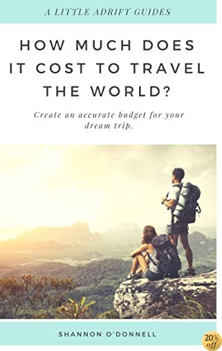 How Much Does it Cost to Travel the World?: Create an accurate budget for your dream trip.