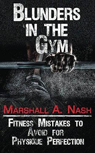 blunders-in-the-gym-fitness-mistakes-to-avoid-for-physique-perfection-blunders-series-book-1