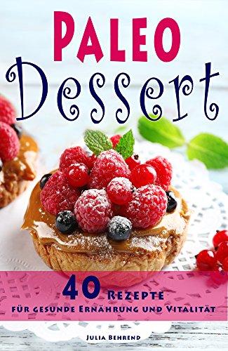 paleo-desserts-40-nachtisch-rezepte-zum-abnehmen-paleo-dit-steinzeiternhrung-steinzeitdit-steinzeit-dit-abnehmen-low-carb-fit-schlank-vitalitt-gesundheit-low-carb-german-edition