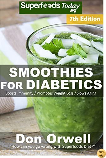 Smoothies for Diabetics: Over 115 Quick & Easy Gluten Free Low Cholesterol Whole Foods Blender Recipes full of Antioxidants & Phytochemicals (Natural Weight Loss Transformation Book 306)