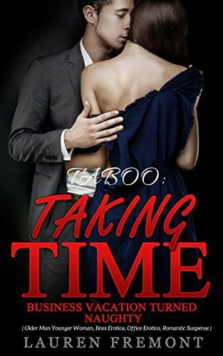 taboo-taking-time-business-vacation-turned-naughty-older-man-younger-woman-boss-erotica-office-erotica-romantic-suspense
