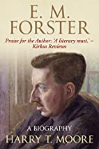 E. M. Forster: A Biography by Harry T. Moore