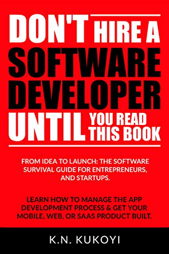 dont-hire-a-software-developer-until-you-read-this-book-the-handbook-for-tech-startups-entrepreneurs-from-idea-to-build-to-product-launch-and-everything-in-between