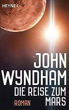 Die Reise zum Mars: Roman by John Wyndham
