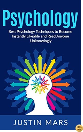TPositive Psychology: Best Psychology Techniques to Become Instantly Likeable - Influence People, Attract Women & Read People's Minds (Control People, Influential, Communication Tricks Book 1)