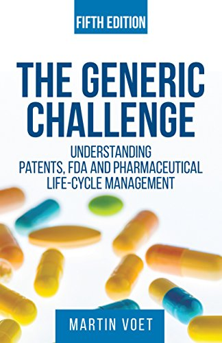 the-generic-challenge-understanding-patents-fda-and-pharmaceutical-life-cycle-management-fifth-edition