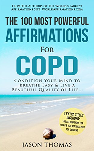 affirmation-the-100-most-powerful-affirmations-for-copd-2-amazing-affirmative-books-included-for-sleep-smoking-condition-your-mind-to-breathe-easy-and-live-a-beautiful-quality-of-life