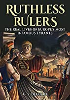 Ruthless Rulers: The real lives of Europe's…