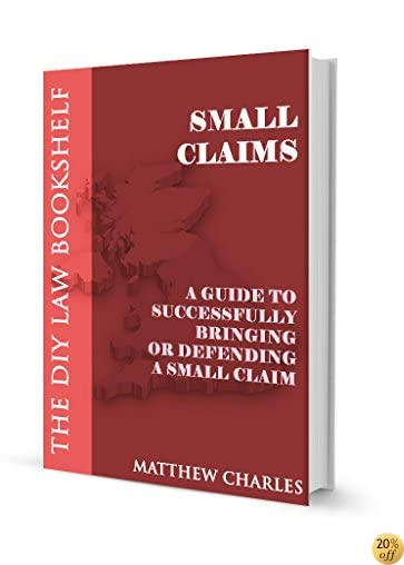 TSmall Claims: A Guide to successfully bringing or defending a small claim (The DIY Law Bookshelf Book 1)