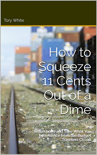 how-to-squeeze-11-cents-out-of-a-dime-reflections-and-take-what-you-like-advice-from-the-budget-travelers-circuit