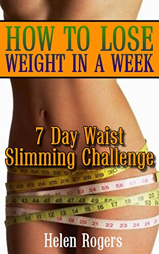 how-to-lose-weight-in-a-week-7-day-waist-slimming-challenge-weight-loss-programs-weight-loss-books-weight-loss-plan-easy-weight-loss-fast-weight-loss