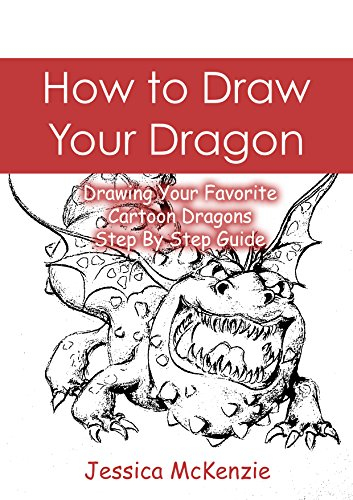 how-to-draw-your-dragon-drawing-your-favorite-cartoon-dragons-step-by-step-guide-cartooning-with-jessica-mckenzie-book-1